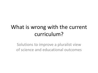 What is wrong with the current curriculum?