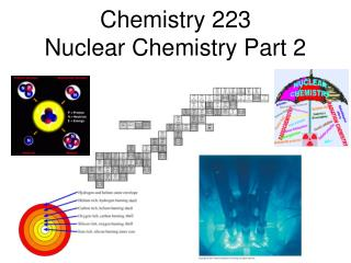 Chemistry 223 Nuclear Chemistry Part 2