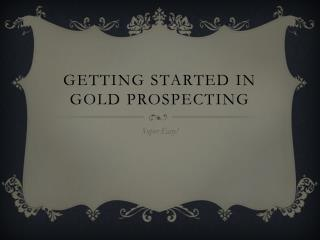 Getting Started in Gold Prospecting