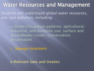 Students will understand global water resources, use, and pollution, including: