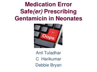Medication Error Safe ( er )  Prescribing Gentamicin  in Neonates