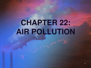 CHAPTER 22: AIR POLLUTION
