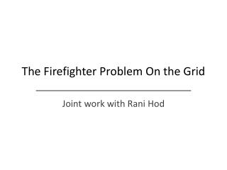 The Firefighter Problem On the Grid