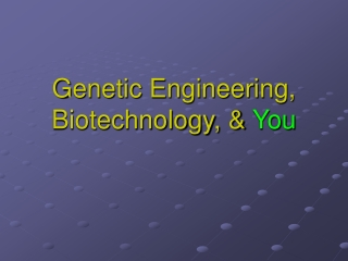 Genetic Engineering, Biotechnology, & You