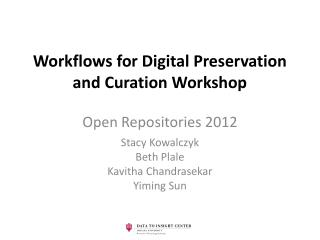 Workflows for Digital Preservation and Curation Workshop Open Repositories 2012