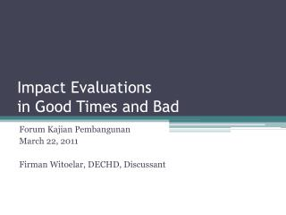 Impact Evaluations  in Good Times and Bad