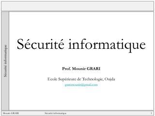 Sécurité informatique Prof. Mounir GRARI Ecole  Supérieure de Technologie, Oujda