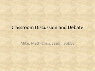 Classroom Discussion and Debate