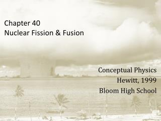 Chapter 40 Nuclear Fission & Fusion