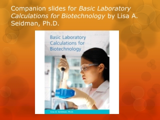 Companion slides for Basic Laboratory Calculations for Biotechnology by Lisa A. Seidman, Ph.D.