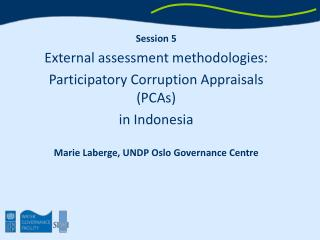 Session 5 External assessment methodologies:  Participatory Corruption Appraisals (PCAs)