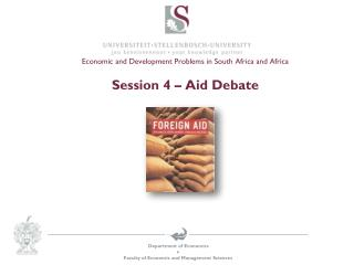 Economic and Development  Problems in South Africa and Africa Session  4  – Aid Debate