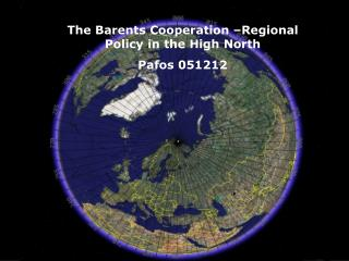 The Barents Cooperation –Regional Policy in  the  High North  Pafos 051212