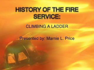 HISTORY OF THE FIRE SERVICE: