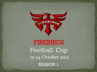 FIREBIRDS Football  Cup
