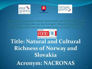 Title :  Natural  and  Cultural Richness of Norway and  Slovakia Acronym : NACRONAS