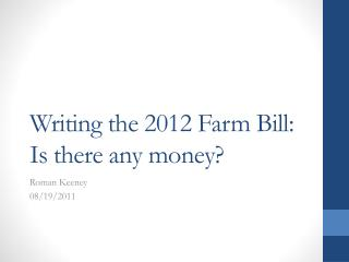 Writing the 2012 Farm Bill: Is there any money?