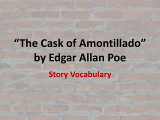 """The Cask of Amontillado"" by Edgar Allan Poe"