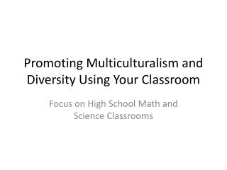 Promoting Multiculturalism and Diversity Using Your Classroom