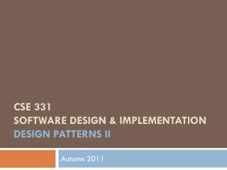 CSE 331 Software Design & Implementation design patterns  iI