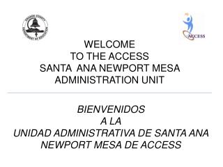 WELCOME TO THE ACCESS SANTA  ANA NEWPORT MESA  ADMINISTRATION UNIT