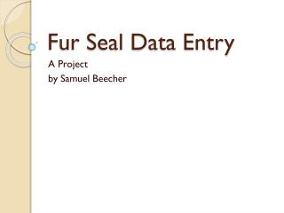 Fur Seal Data Entry