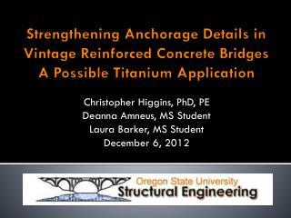 Christopher Higgins, PhD, PE Deanna  Amneus , MS Student Laura Barker, MS Student December 6, 2012