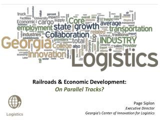 Railroads & Economic Development:  On Parallel Tracks? Page Siplon Executive Director