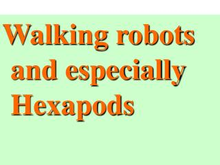 Walking robots and especially Hexapods