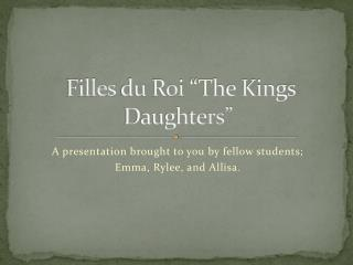 "Filles  du  Roi  ""The Kings Daughters"""