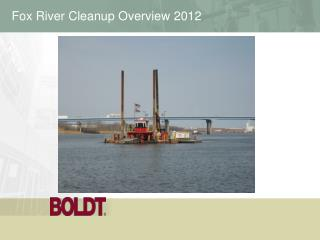 Fox River Cleanup Overview 2012