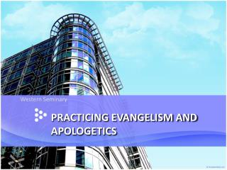 PRACTICING EVANGELISM AND APOLOGETICS