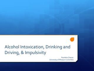 Alcohol Intoxication, Drinking and Driving, & Impulsivity