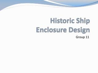 Historic Ship  Enclosure Design