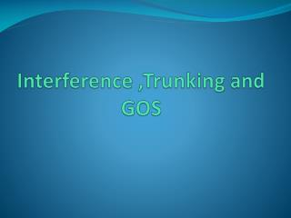 Interference ,Trunking and GOS
