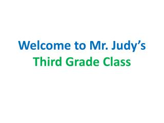 Welcome to Mr. Judy's  Third Grade Class