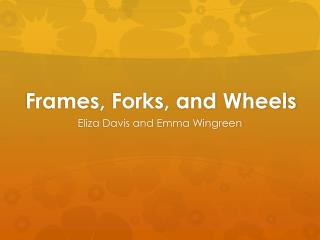 Frames, Forks, and Wheels