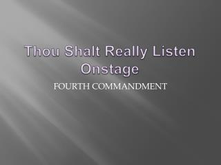 Thou Shalt Really Listen Onstage