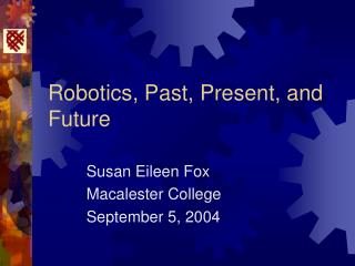 Robotics, Past, Present, and Future