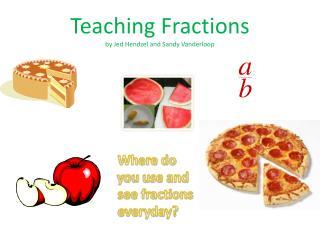 Teaching Fractions by Jed Hendzel and Sandy Vanderloop