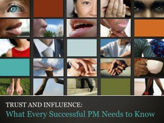 TRUST AND INFLUENCE: What Every Successful PM Needs to Know