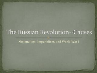 The Russian Revolution- -Causes