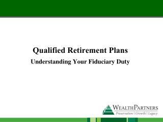 Qualified Retirement  Plans Understanding  Your  Fiduciary  Duty