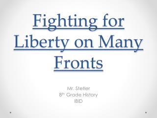 Fighting for Liberty on Many Fronts