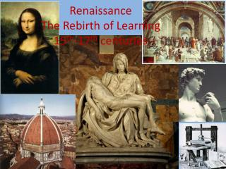 Renaissance The Rebirth of Learning 15 th -17 th  centuries