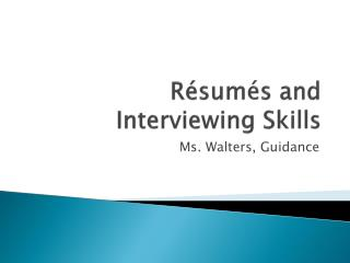 R é sum é s and Interviewing Skills
