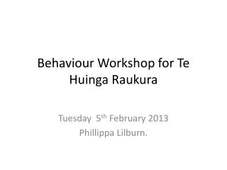 Behaviour Workshop  for Te  Huinga Raukura