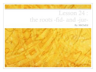 Lesson  24 : the  roots -fid- and - jur -