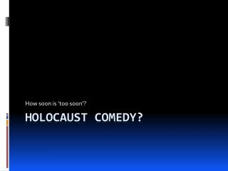 Holocaust Comedy?