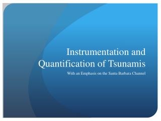Instrumentation and Quantification of Tsunamis